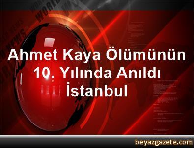 Ahmet Kaya Ölümünün 10. Yılında Anıldı İstanbul