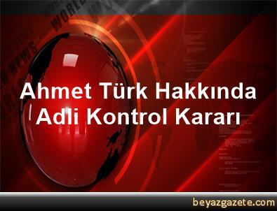 Ahmet Türk Hakkında Adli Kontrol Kararı
