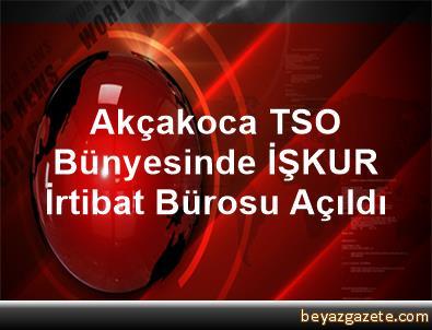 Akçakoca TSO Bünyesinde İŞKUR İrtibat Bürosu Açıldı