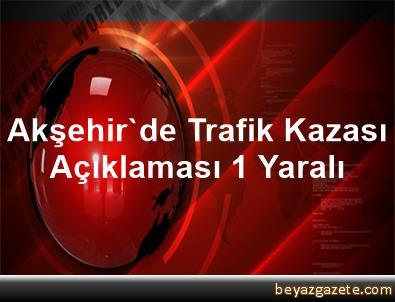 Akşehir'de Trafik Kazası Açıklaması 1 Yaralı