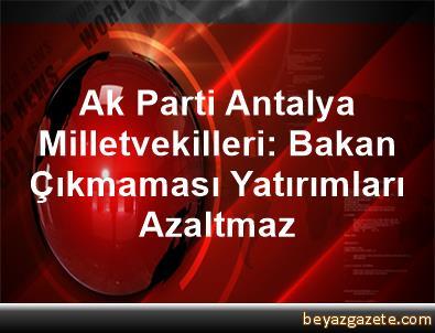 Ak Parti Antalya Milletvekilleri: Bakan Çıkmaması Yatırımları Azaltmaz