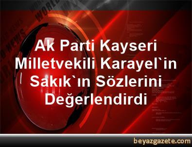Ak Parti Kayseri Milletvekili Karayel'in Sakık'ın Sözlerini Değerlendirdi