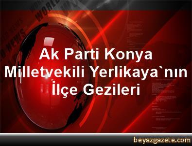 Ak Parti Konya Milletvekili Yerlikaya'nın İlçe Gezileri