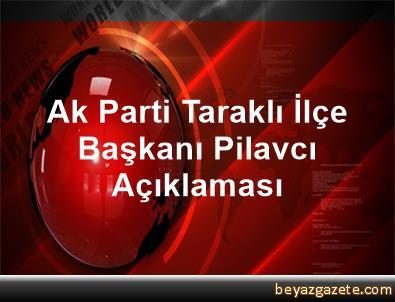 Ak Parti Taraklı İlçe Başkanı Pilavcı Açıklaması