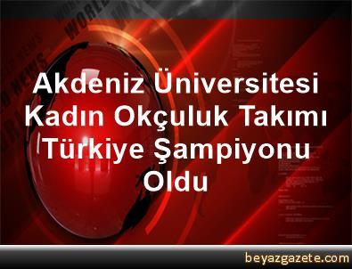 Akdeniz Üniversitesi Kadın Okçuluk Takımı Türkiye Şampiyonu Oldu