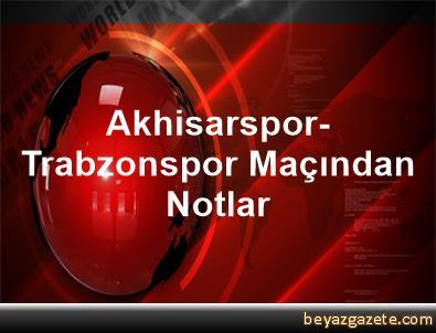 Akhisarspor-Trabzonspor Maçından Notlar