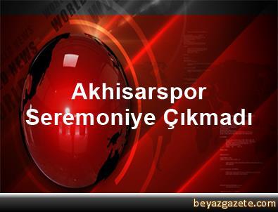 Akhisarspor, Seremoniye Çıkmadı