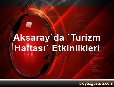 Aksaray'da 'Turizm Haftası' Etkinlikleri