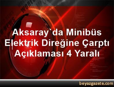 Aksaray'da Minibüs Elektrik Direğine Çarptı Açıklaması 4 Yaralı
