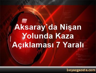 Aksaray'da Nişan Yolunda Kaza Açıklaması 7 Yaralı
