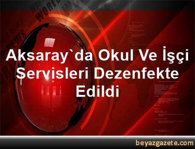 Aksaray'da Okul Ve İşçi Servisleri Dezenfekte Edildi