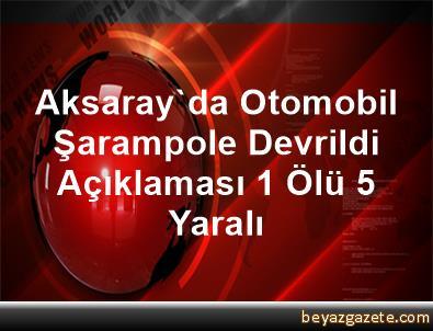 Aksaray'da Otomobil Şarampole Devrildi Açıklaması 1 Ölü, 5 Yaralı