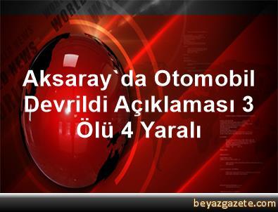 Aksaray'da Otomobil Devrildi Açıklaması 3 Ölü, 4 Yaralı