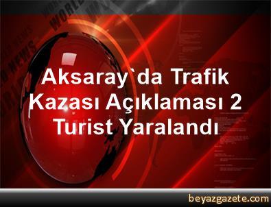 Aksaray'da Trafik Kazası Açıklaması 2 Turist Yaralandı