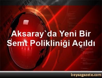 Aksaray'da Yeni Bir Semt Polikliniği Açıldı