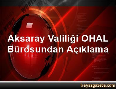Aksaray Valiliği OHAL Bürosundan Açıklama