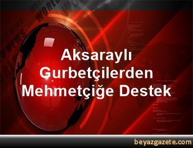 Aksaraylı Gurbetçilerden Mehmetçiğe Destek