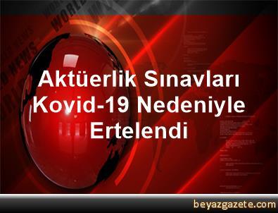 Aktüerlik Sınavları Kovid-19 Nedeniyle Ertelendi