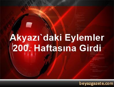 Akyazı'daki Eylemler 200. Haftasına Girdi