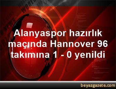 Alanyaspor hazırlık maçında Hannover 96 takımına 1 - 0 yenildi