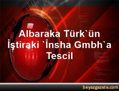 Albaraka Türk'ün İştiraki 'İnsha Gmbh'a Tescil