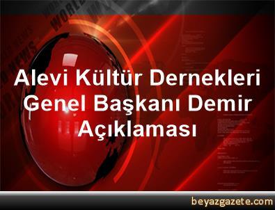 Alevi Kültür Dernekleri Genel Başkanı Demir Açıklaması