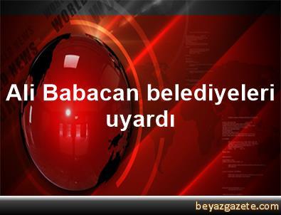Ali Babacan belediyeleri uyardı