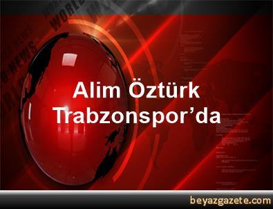 Alim Öztürk Trabzonspor'da
