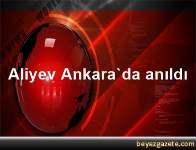 Aliyev, Ankara'da anıldı