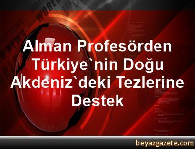 Alman Profesörden Türkiye'nin Doğu Akdeniz'deki Tezlerine Destek