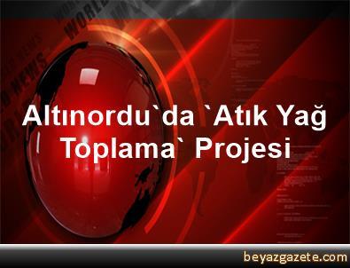 Altınordu'da 'Atık Yağ Toplama' Projesi