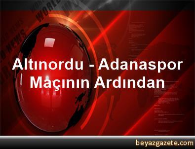 Altınordu - Adanaspor Maçının Ardından