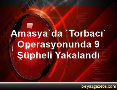 Amasya'da 'Torbacı' Operasyonunda 9 Şüpheli Yakalandı
