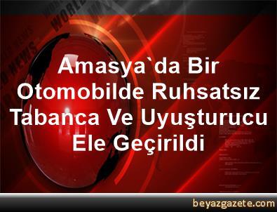 Amasya'da Bir Otomobilde Ruhsatsız Tabanca Ve Uyuşturucu Ele Geçirildi