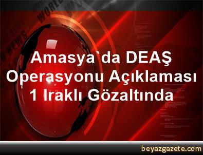 Amasya'da DEAŞ Operasyonu Açıklaması 1 Iraklı Gözaltında