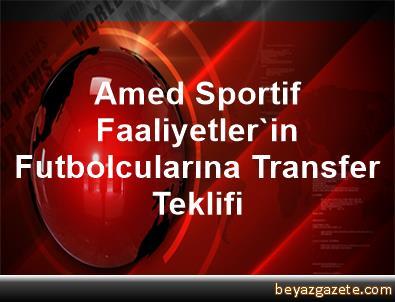 Amed Sportif Faaliyetler'in Futbolcularına Transfer Teklifi