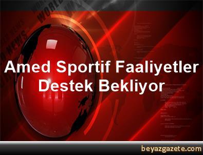 Amed Sportif Faaliyetler Destek Bekliyor