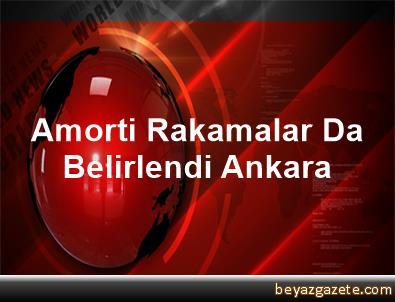 Amorti Rakamalar Da Belirlendi Ankara