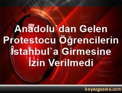 Anadolu'dan Gelen Protestocu Öğrencilerin İstanbul'a Girmesine İzin Verilmedi