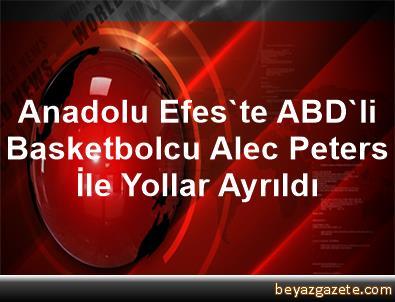 Anadolu Efes'te ABD'li Basketbolcu Alec Peters İle Yollar Ayrıldı
