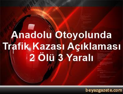 Anadolu Otoyolunda Trafik Kazası Açıklaması 2 Ölü, 3 Yaralı
