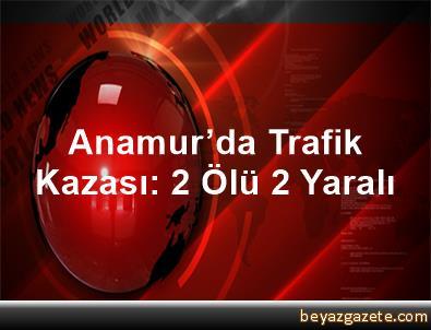 Anamur'da Trafik Kazası: 2 Ölü, 2 Yaralı