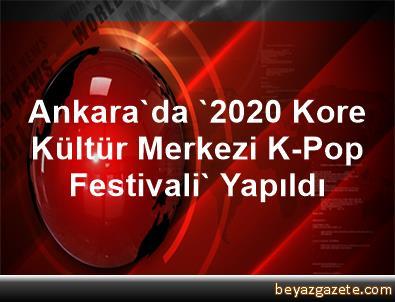 Ankara'da '2020 Kore Kültür Merkezi K-Pop Festivali' Yapıldı