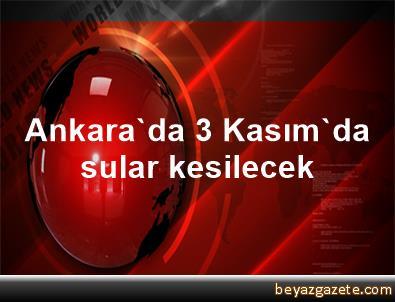 Ankara'da 3 Kasım'da sular kesilecek