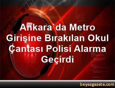 Ankara'da Metro Girişine Bırakılan Okul Çantası Polisi Alarma Geçirdi