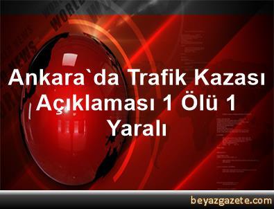 Ankara'da Trafik Kazası Açıklaması 1 Ölü, 1 Yaralı