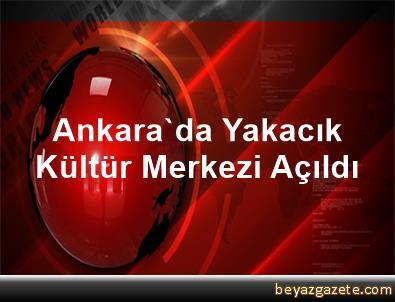 Ankara'da Yakacık Kültür Merkezi Açıldı