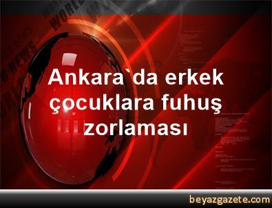 Ankara'da erkek çocuklara fuhuş zorlaması