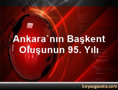 Ankara'nın Başkent Oluşunun 95. Yılı