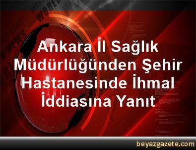 Ankara İl Sağlık Müdürlüğünden Şehir Hastanesinde İhmal İddiasına Yanıt